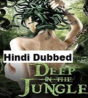 Deep In The Jungle 2008 Hindi Dubbed Film
