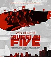 The Russian Five 2019 Film