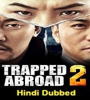 Trapped Abroad 2 Hindi Dubbed 123movies Film